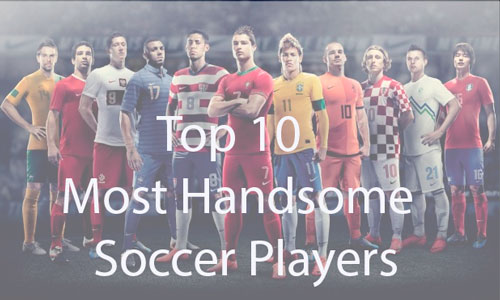 Top 10 Most Handsome Soccer Players